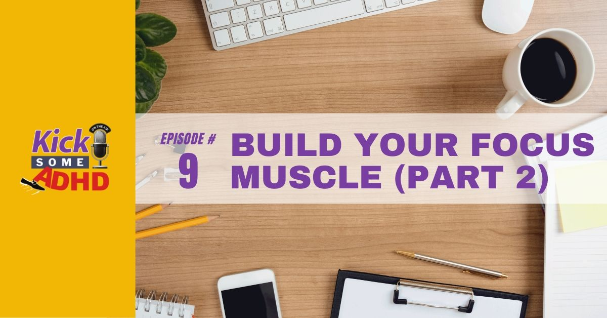 Ep. 9: Build Your Focus Muscle, Part 2