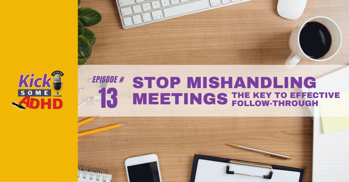 Episode 13: Stop Mishandling Meetings - The Key to Effective Follow-Through