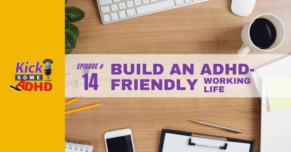 Ep. 14: Build An ADHD-Friendly Working Life