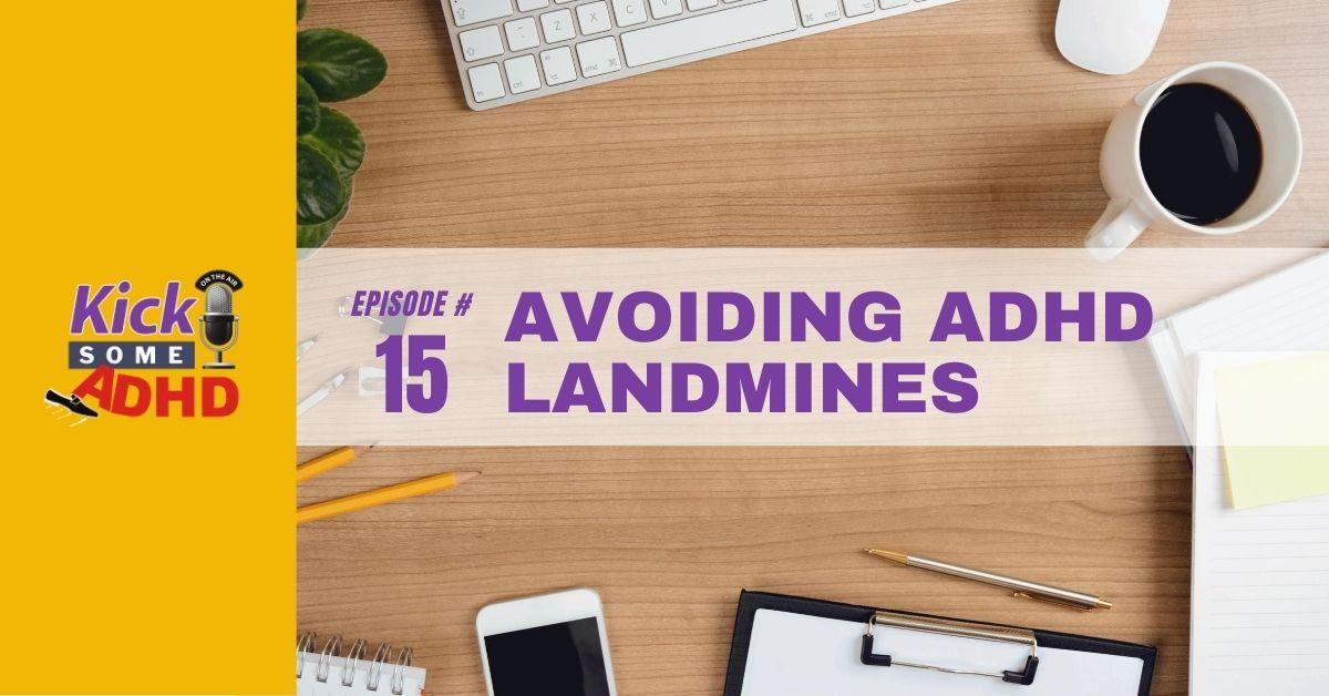Ep. 15: Avoiding ADHD Landmines