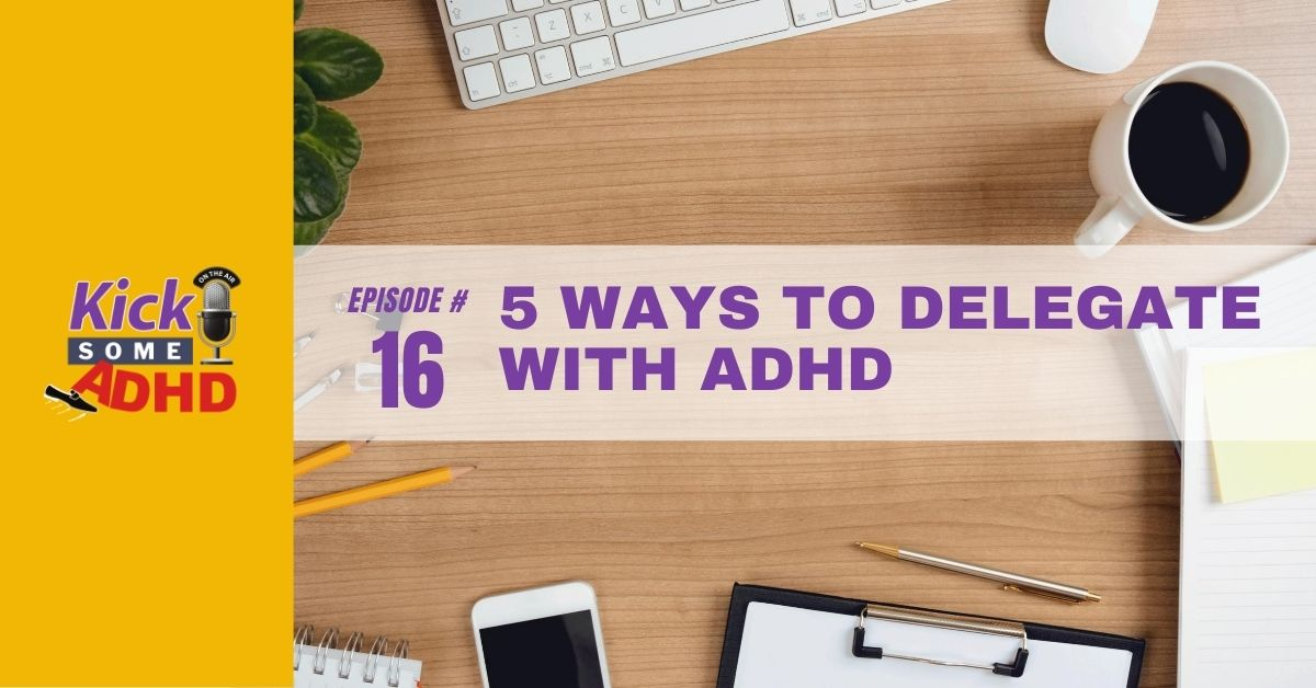 Ep. 16: 5 Ways to Delegate with ADHD