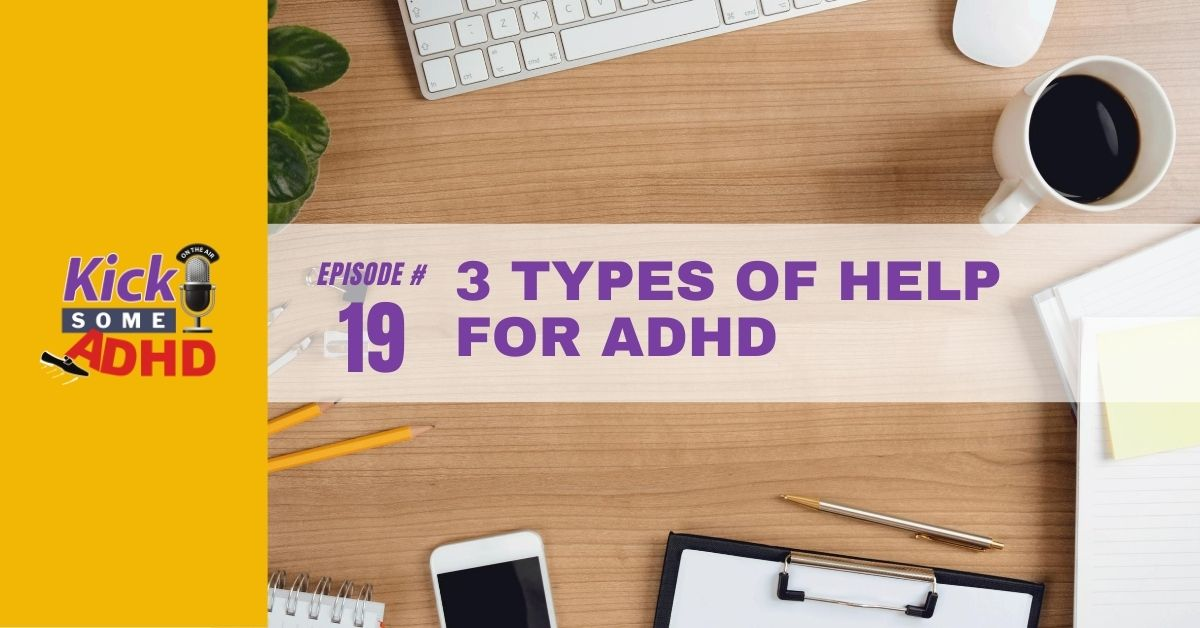 Ep. 19: 3 Types of Help for ADHD