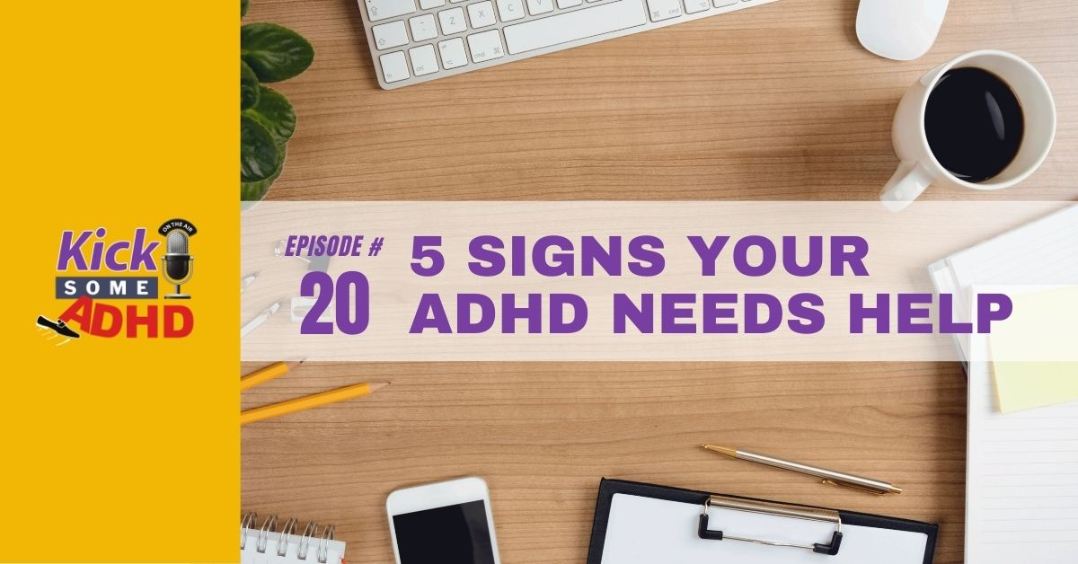 Ep. 20: 5 Signs Your ADHD Needs Help