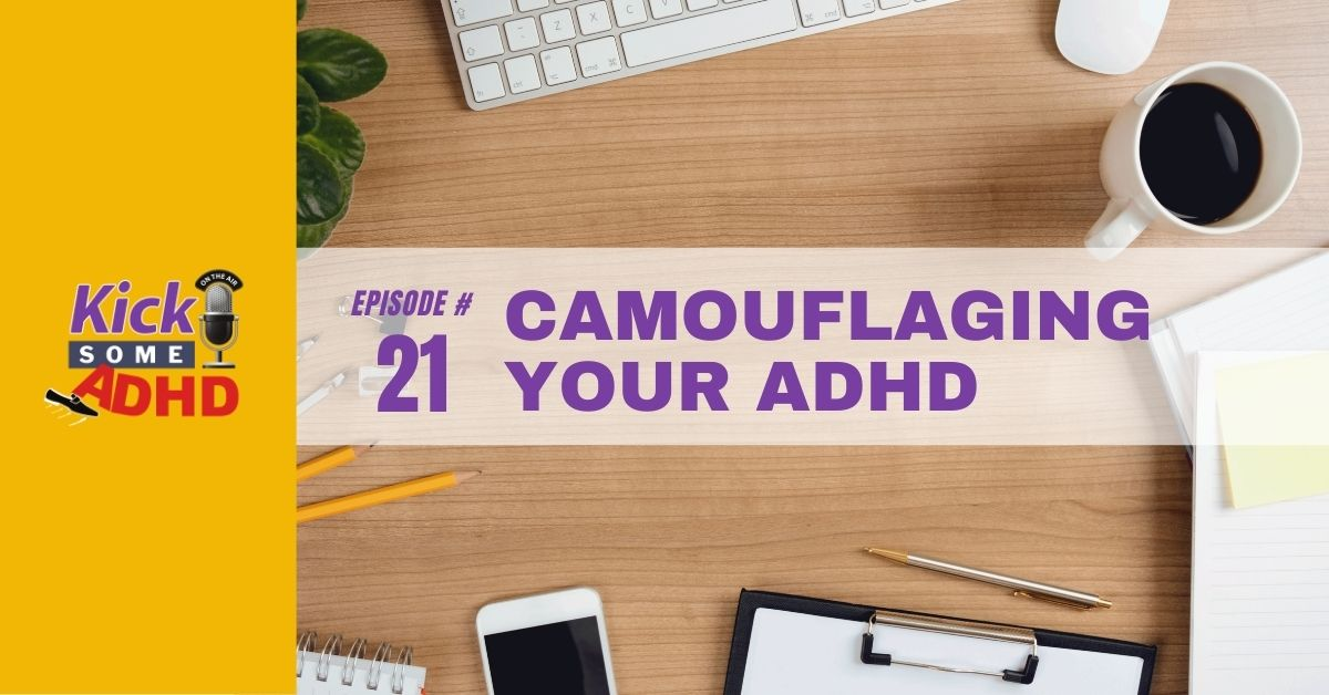 Episode 21: Camouflaging Your ADHD
