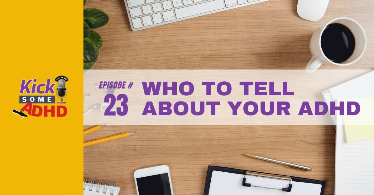 Ep. 23: Who To Tell About Your ADHD