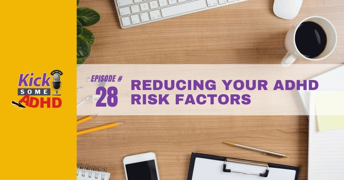 Episode 28: Reducing Your ADHD Risk Factors