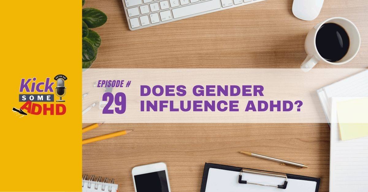 Episode 29: Does Gender Influence ADHD?