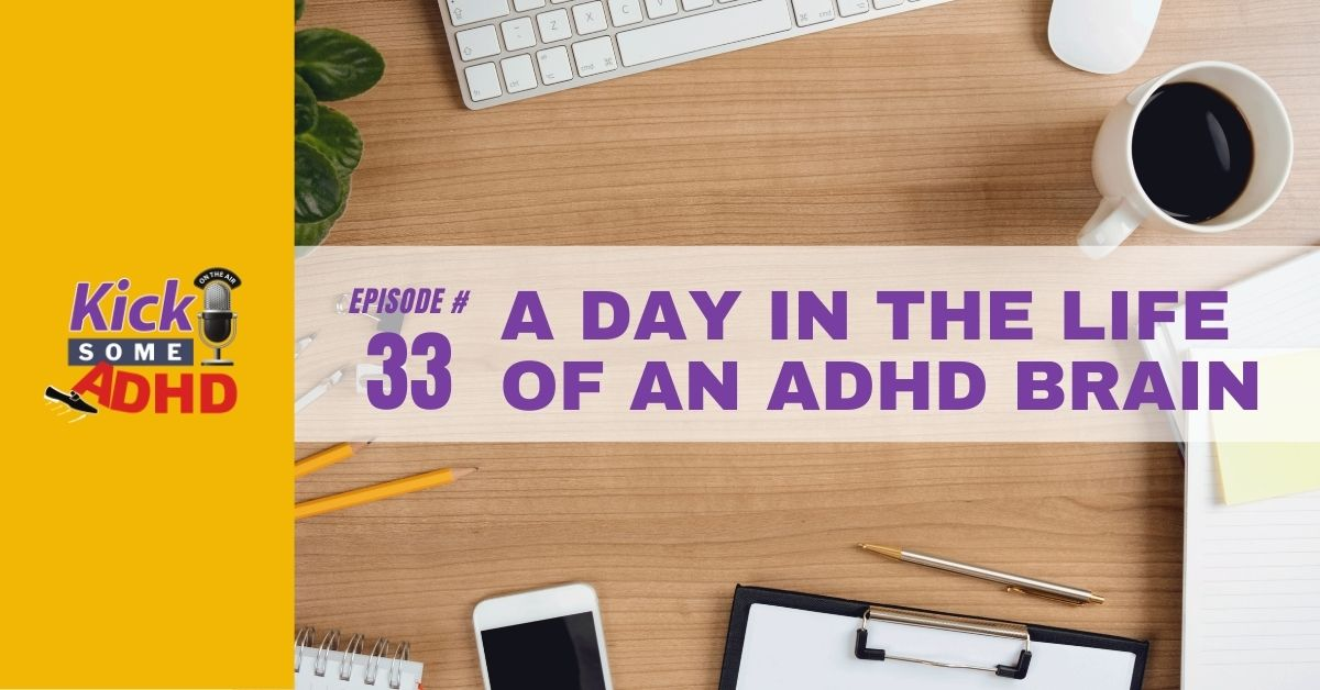 Ep. 33: A Day in the Life of an ADHD Brain