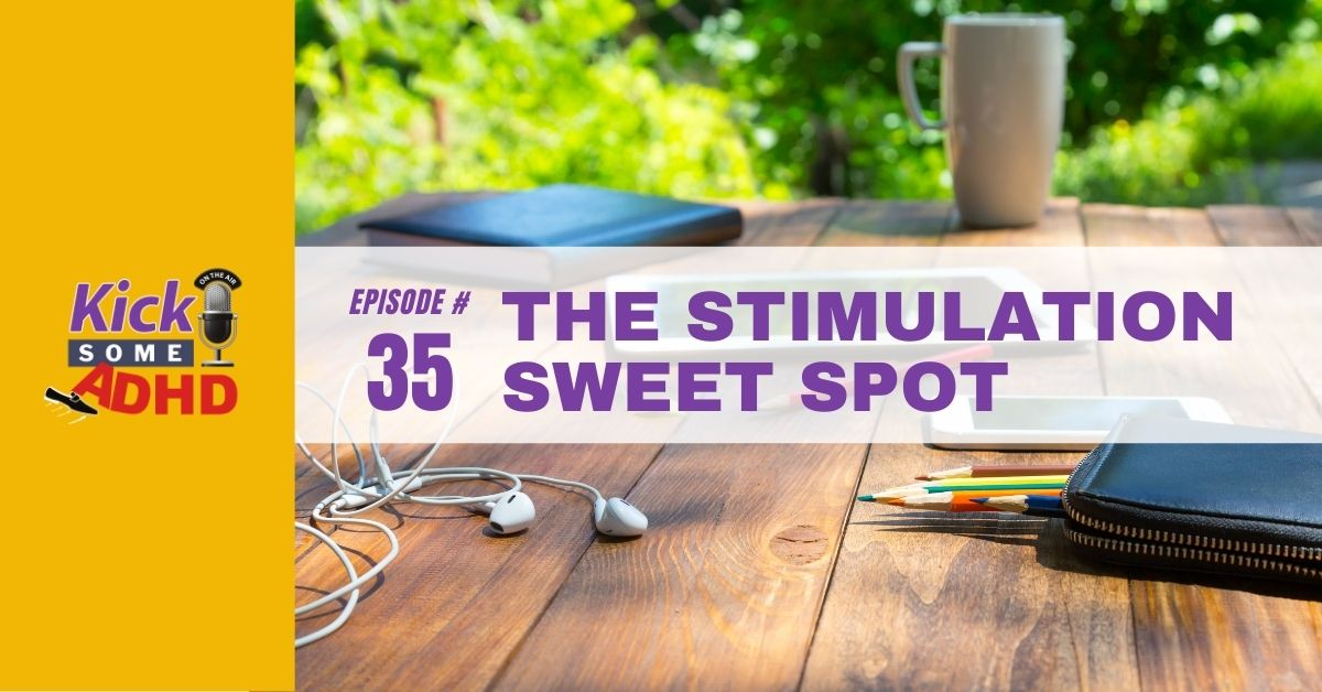 Ep. 35: The Stimulation Sweet Spot