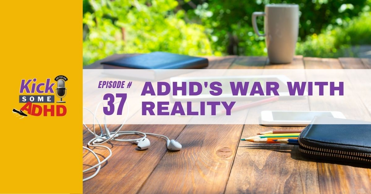Ep. 37: ADHD's War with Reality