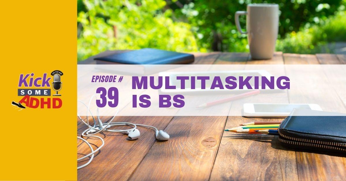 Ep. 39: Multitasking Is BS