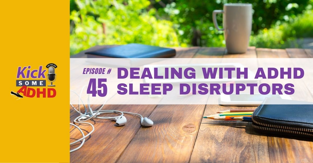 Ep. 45: Dealing with ADHD Sleep Disruptors