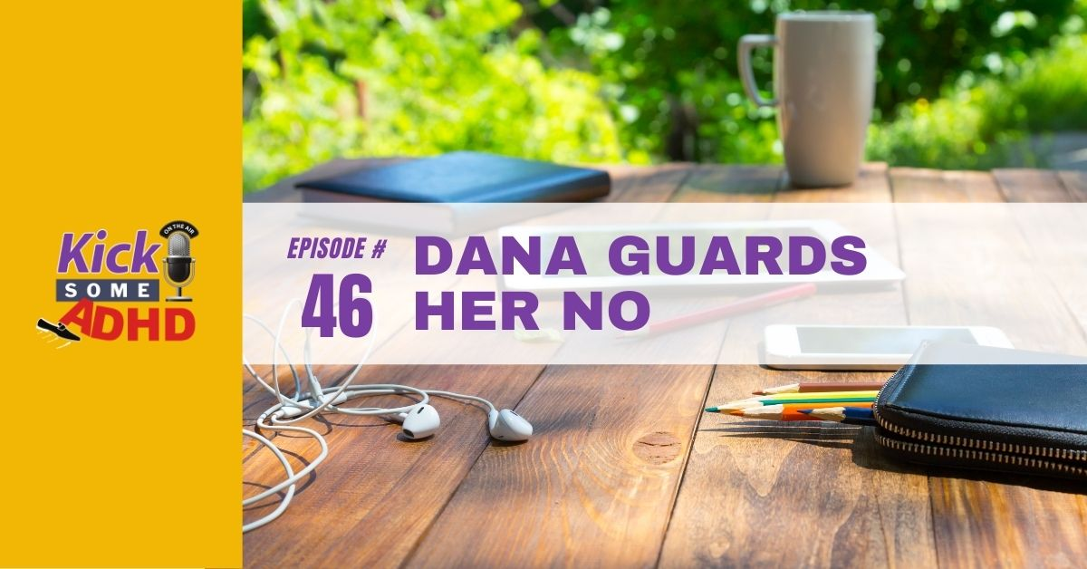 Ep. 46: Dana Guards Her No