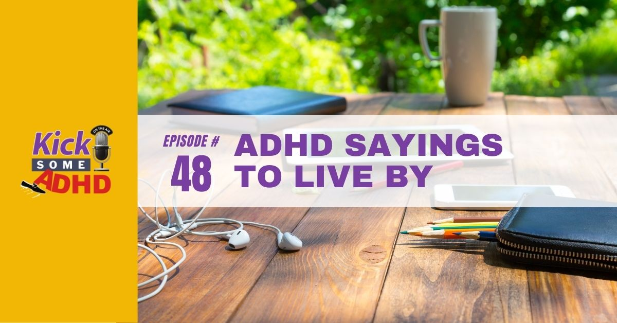 Ep. 48: ADHD Sayings to Live By
