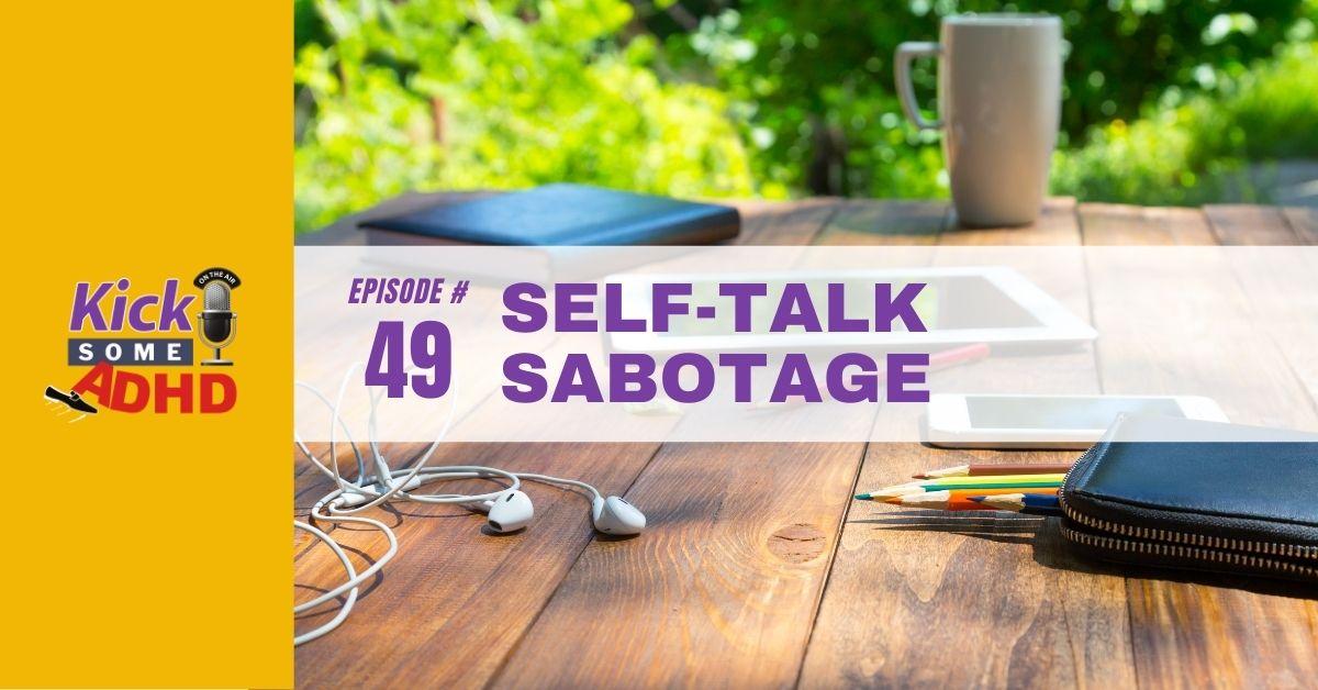 Ep. 49: Self-Talk Sabotage