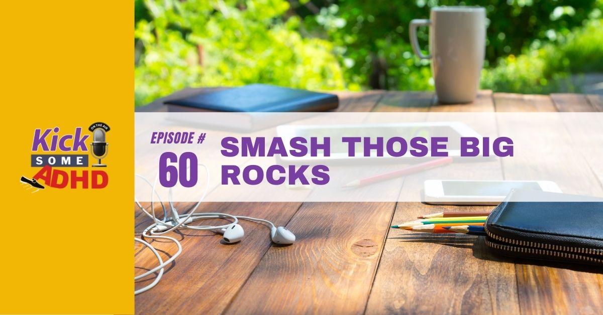 Ep. 60: Smash Those Big Rocks!