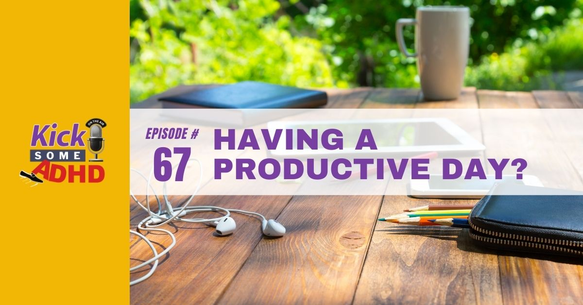 Ep. 67: Having a Productive Day?