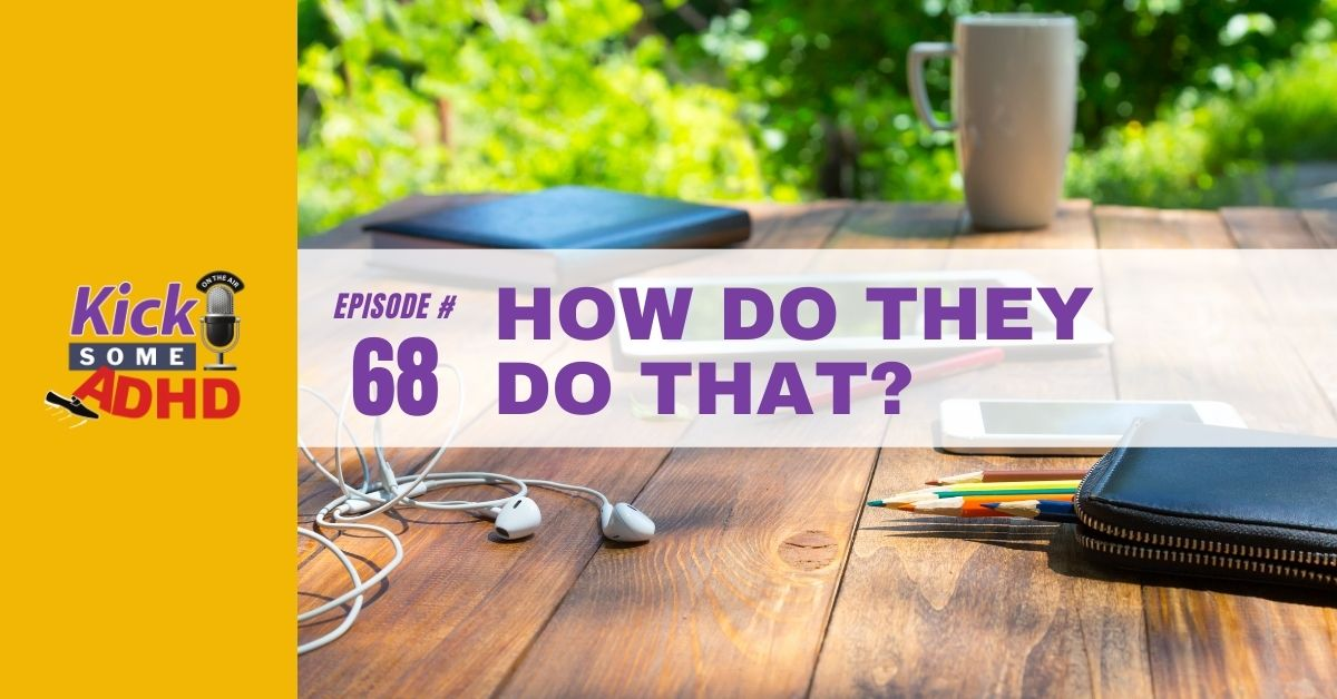 Ep. 68: How Do They Do That?