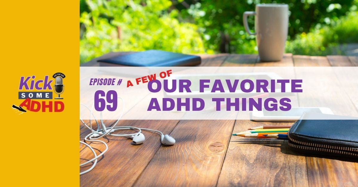Ep. 69: A Few of Our Favorite ADHD Things
